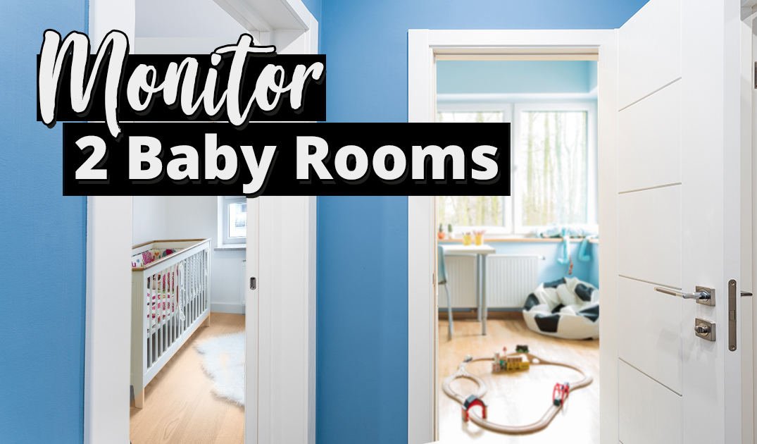 This Is How You Monitor 2 Baby Rooms or More