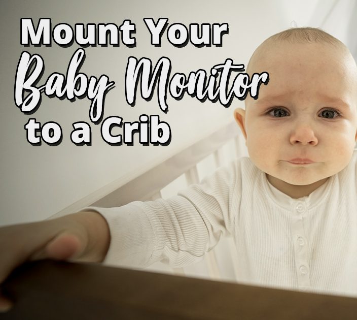How To Safely Mount Your Baby Monitor To A Crib