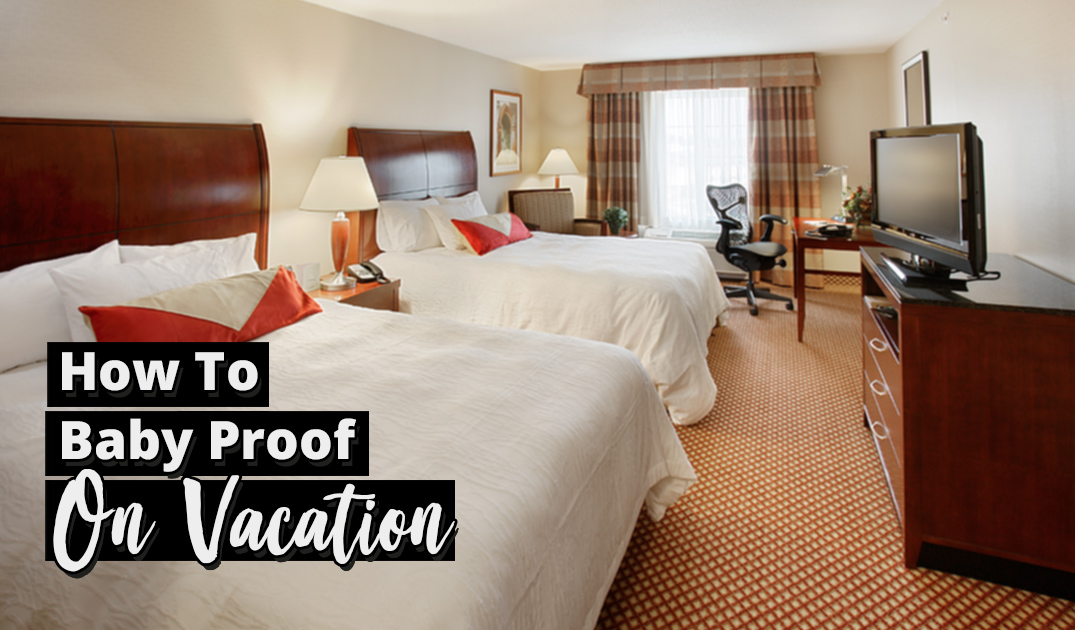 Baby proof room on vacation